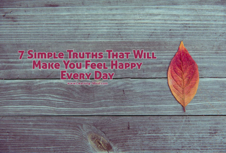 7 Simple Truths about Life That Will Make You Feel Happy Every Day