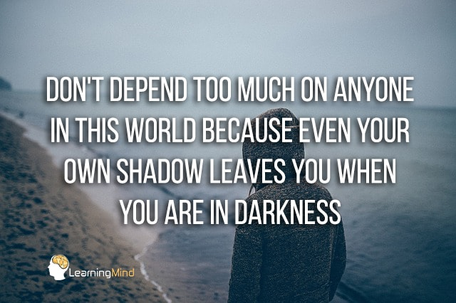 Don't depend too much on anyone