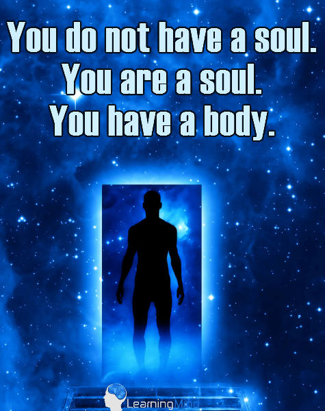You do not have a soul. You are a soul. You have a body.