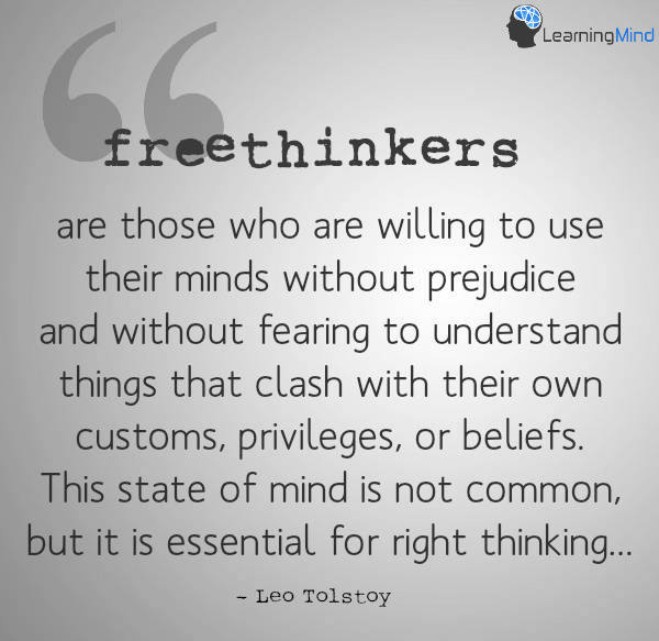 Freethinkers are those who are willing to use their minds without prejudice