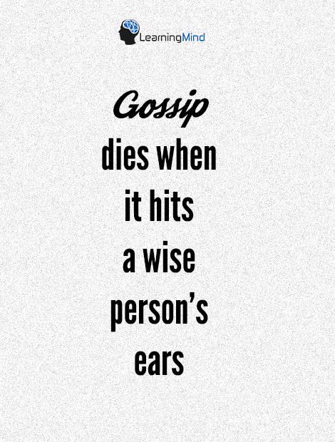 Gossip dies when it hits a wise person's ears