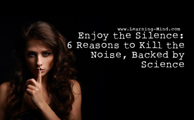 Enjoy the Silence: 6 Reasons to Kill the Noise, Backed by Science