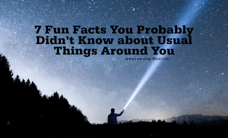 7 Fun Facts You Probably Didn't Know about Usual Things Around You