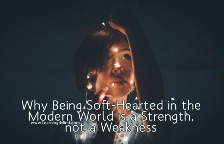 Why Being Soft-Hearted in the Modern World Is a Strength, not a Weakness