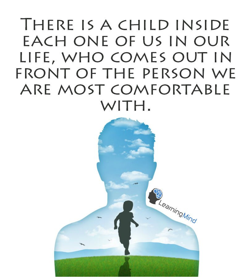 There is a child inside each one of us in our life