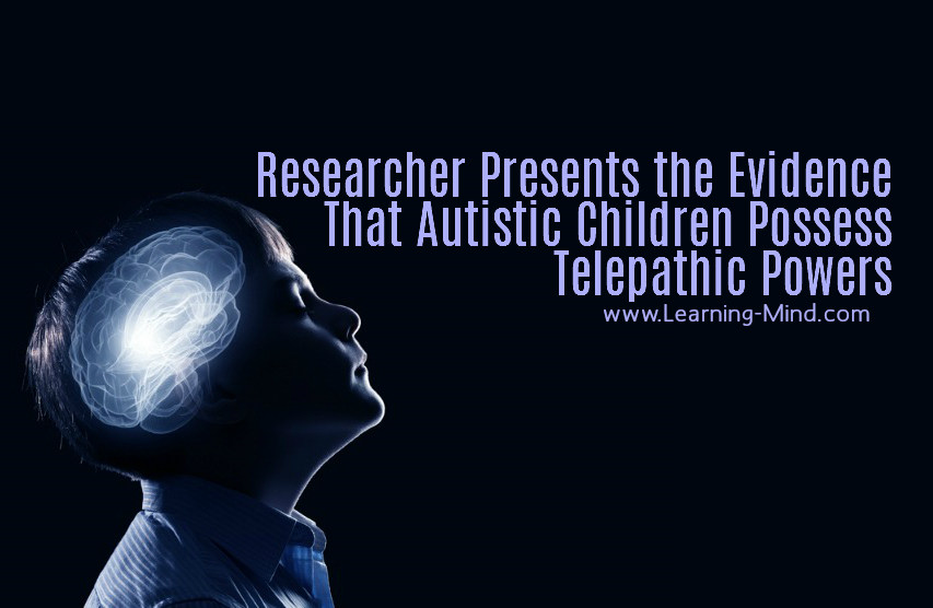Researcher Presents the Evidence That Autistic Children Possess Telepathic Powers