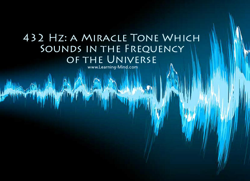 432 Hz: a Miracle Tone Which Sounds in the Frequency of the Universe