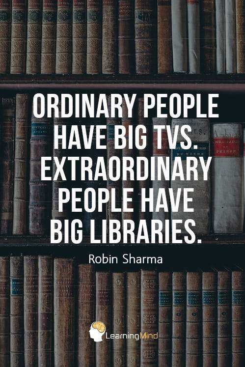Ordinary people have big TVs. Extraordinary people have big libraries