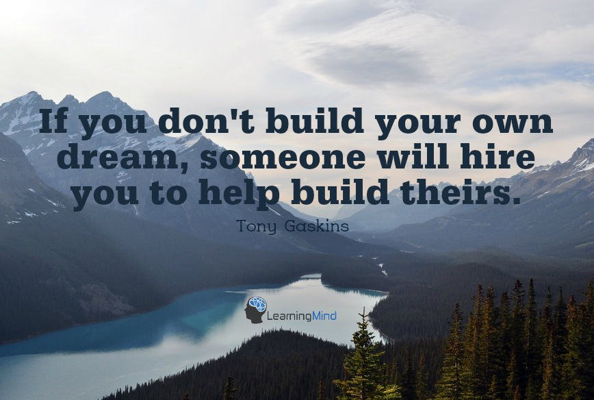 If you don't build your own dream…