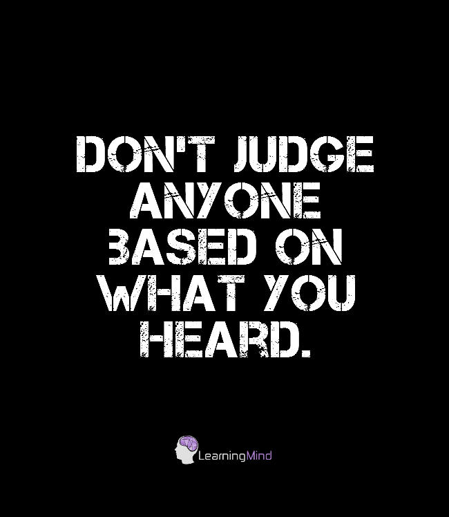 Don't judge anyone based on what you heard.