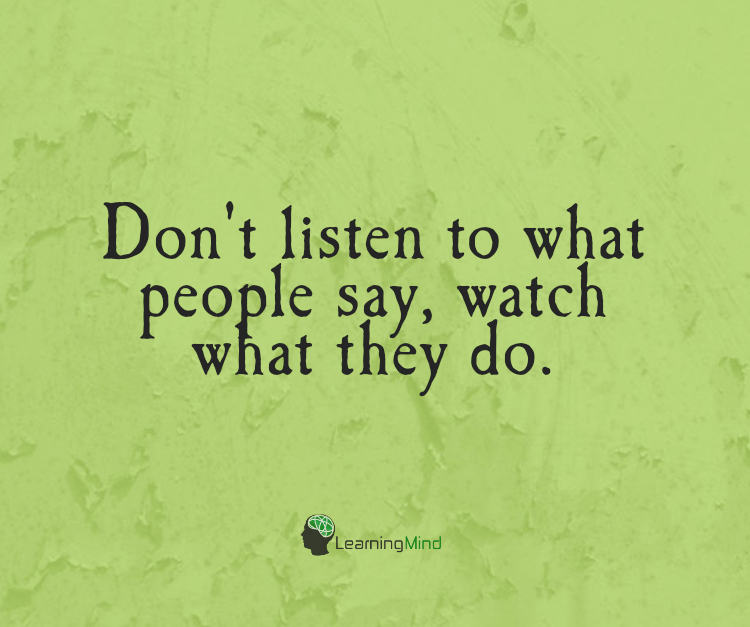 Don't listen to what people say, watch what they do