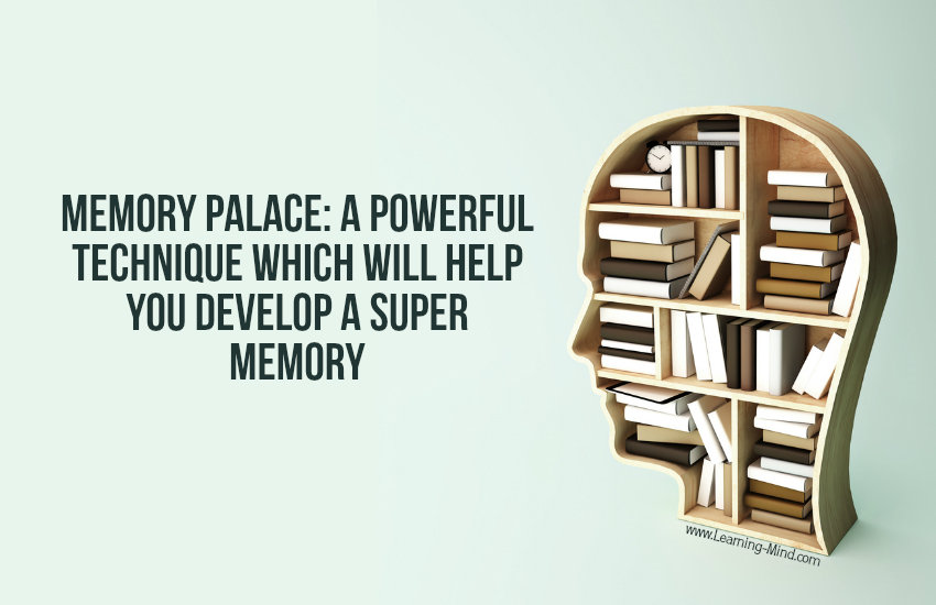 Memory Palace: a Powerful Technique Which Will Help You Develop a Super Memory
