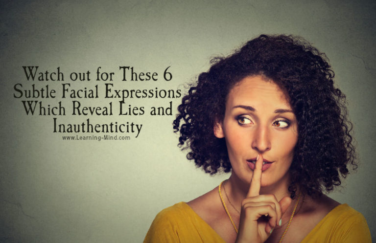 6 Subtle Facial Expressions Which Reveal Lies and Inauthenticity