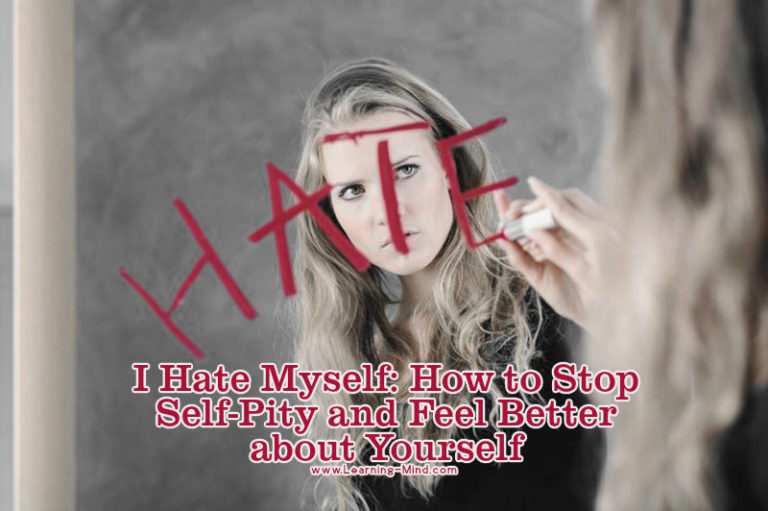 'I Hate Myself': How to Stop Self-Pity and Love Yourself