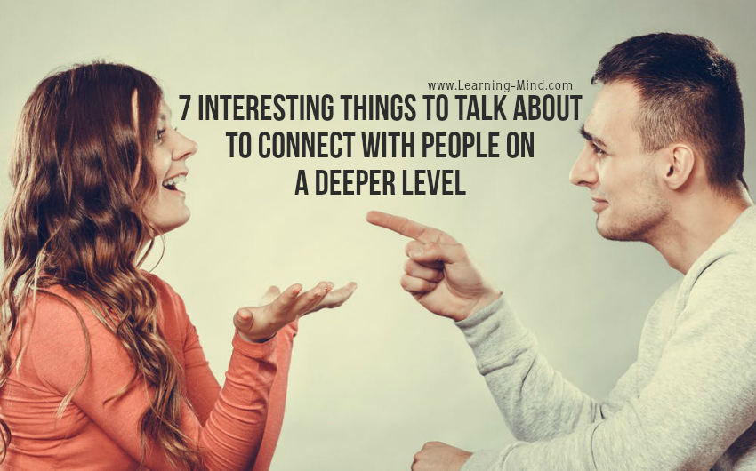 7 Interesting Things to Talk about to Connect with People on a Deeper Level
