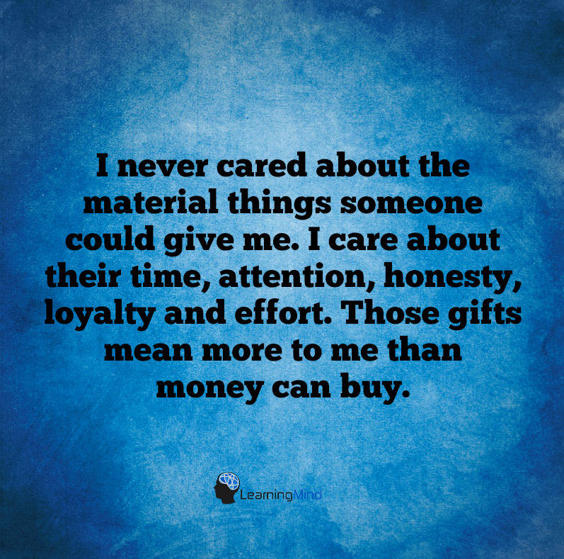 I never cared about the material things someone could give me.
