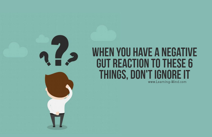 When You Have a Negative Gut Reaction to These 6 Things, Don't Ignore It