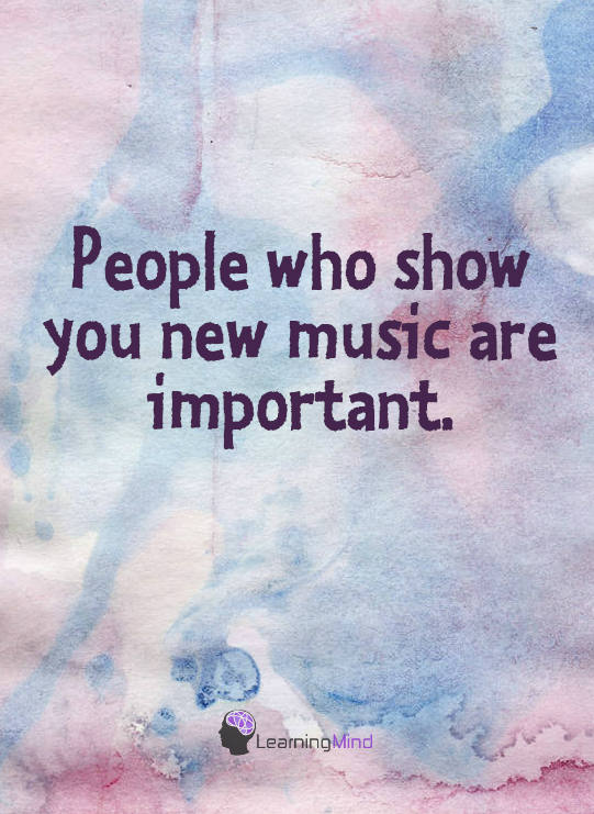 People who show you new music are important.