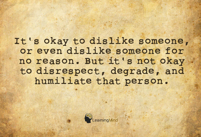 It's okay to dislike someone, or even to dislike someone for no reason