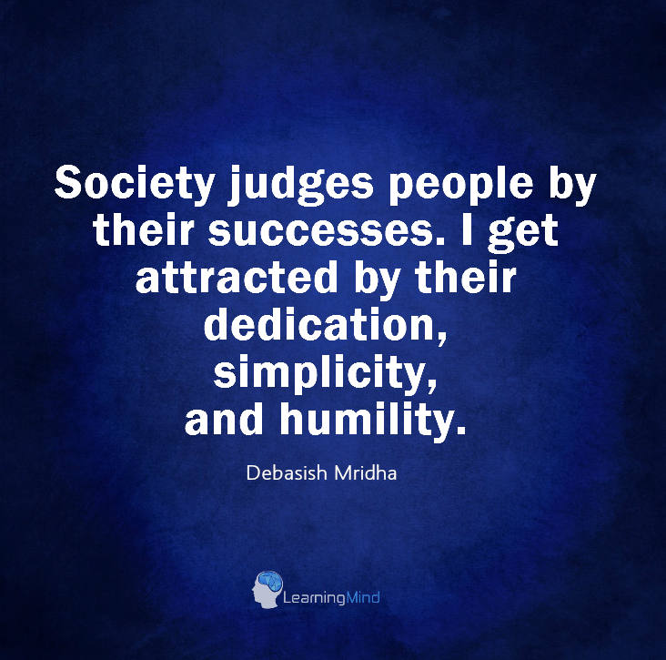 Society judges people by their successes.