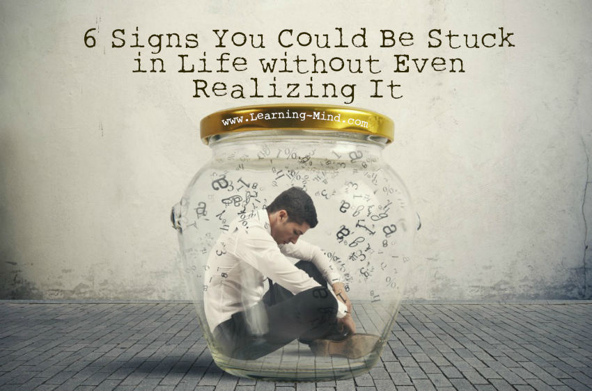 6 Signs You Could Be Stuck in Life without Even Realizing It