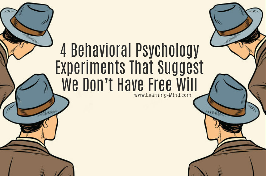 4 Behavioral Psychology Experiments That Suggest We Don't Have Free Will