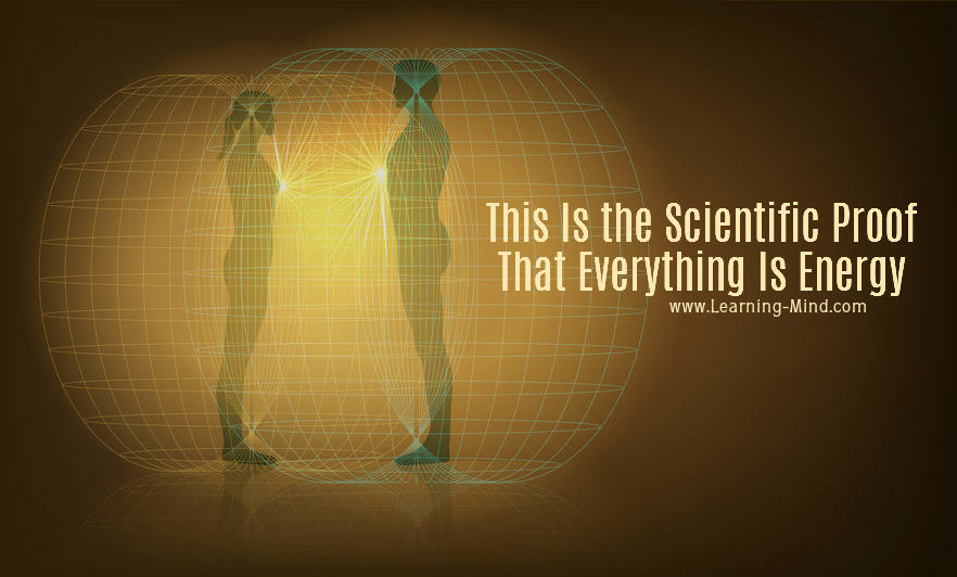 Everything Is Energy and Science Has Proved It – Here Is How
