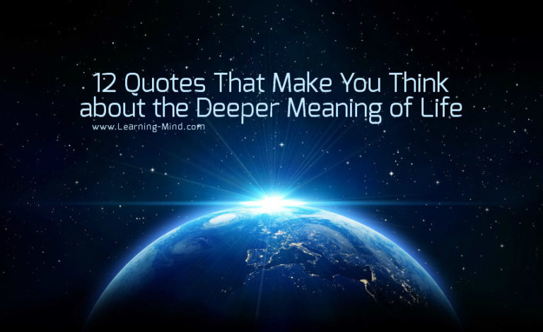 12 Quotes That Make You Think about the Deeper Meaning of Life