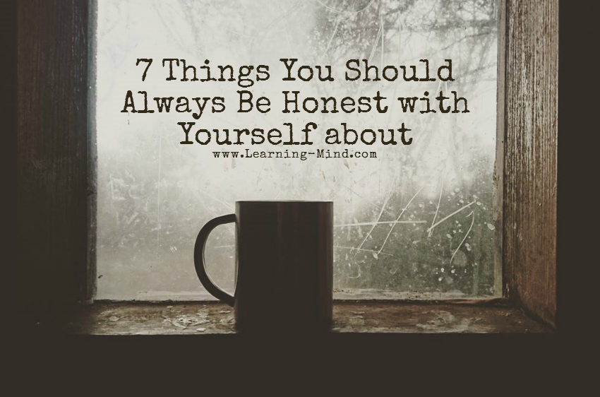 Always Be Honest with Yourself about These 7 Things