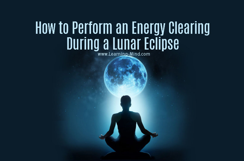 How to Perform an Energy Clearing During a Lunar Eclipse to Remove Negative Vibes