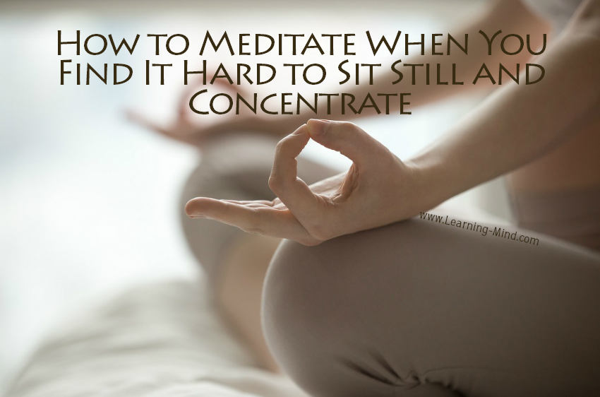 How to Meditate When You Find It Hard to Sit Still and Concentrate