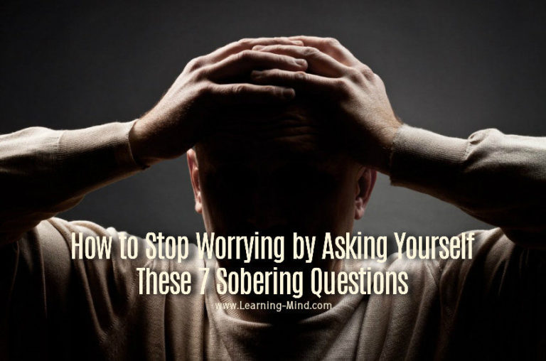 How to Stop Worrying by Asking Yourself These 7 Sobering Questions