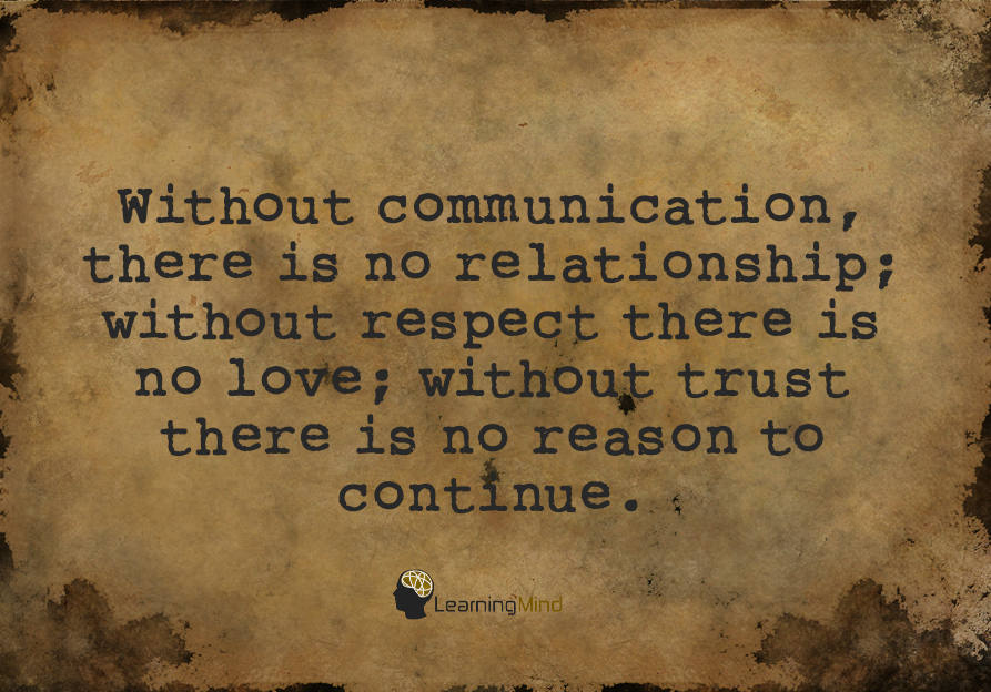 Without communication, there is no relationship.