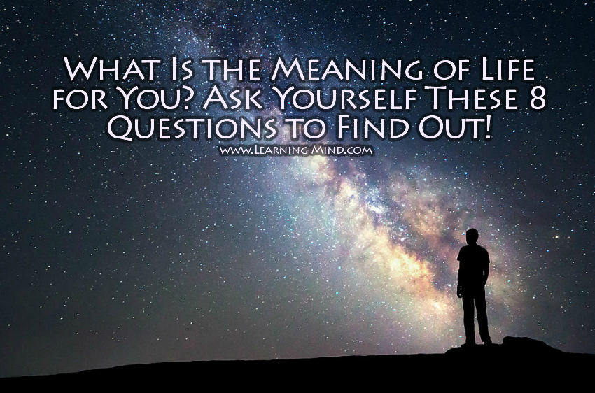 What Is the Meaning of Life for You? Ask Yourself These 8 Questions to Find Out!