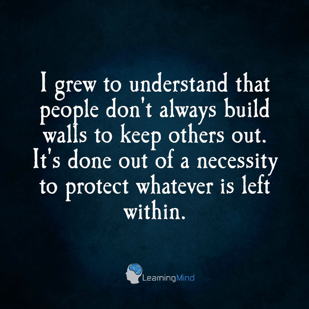 I grew to understand that people don't always build walls to keep others out.