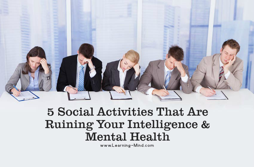5 Social Activities That Are Ruining Your Intelligence & Mental Health