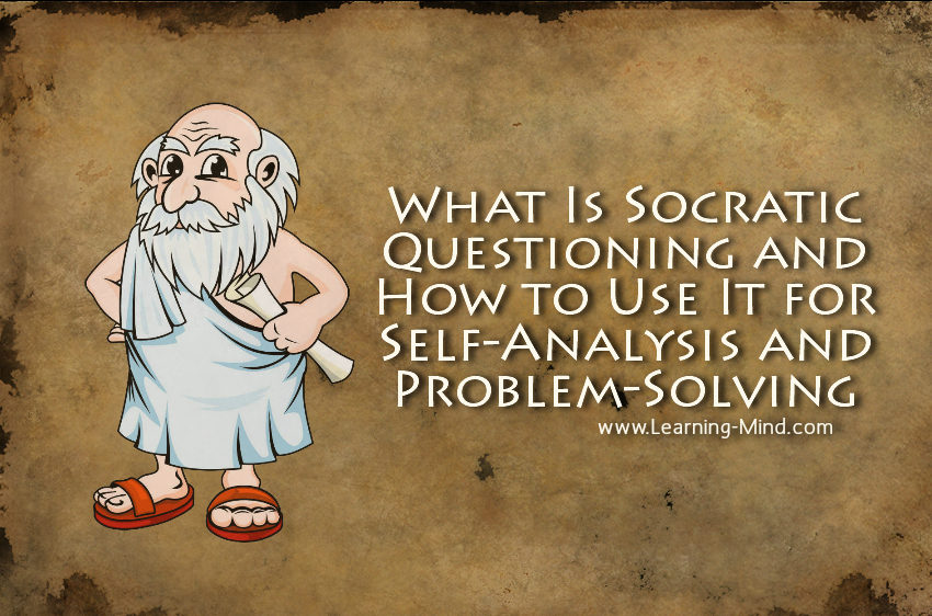 What Is Socratic Questioning and How to Use It for Self-Analysis and Problem-Solving