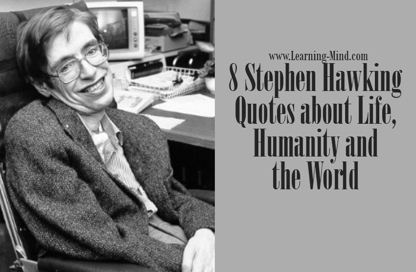 8 Stephen Hawking Quotes about Life, Humanity and the World