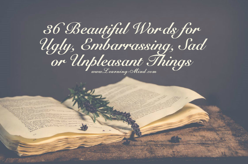 36 Beautiful Words for Ugly, Embarrassing, Sad or Unpleasant Things