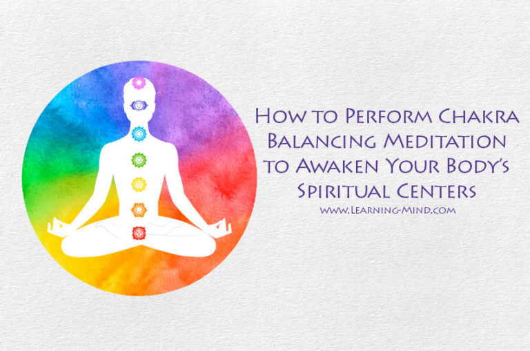 How to Perform Chakra Balancing Meditation to Awaken Your Body's Spiritual Centers