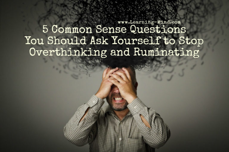 5 Common Sense Questions to Ask Yourself to Stop Overthinking and Ruminating
