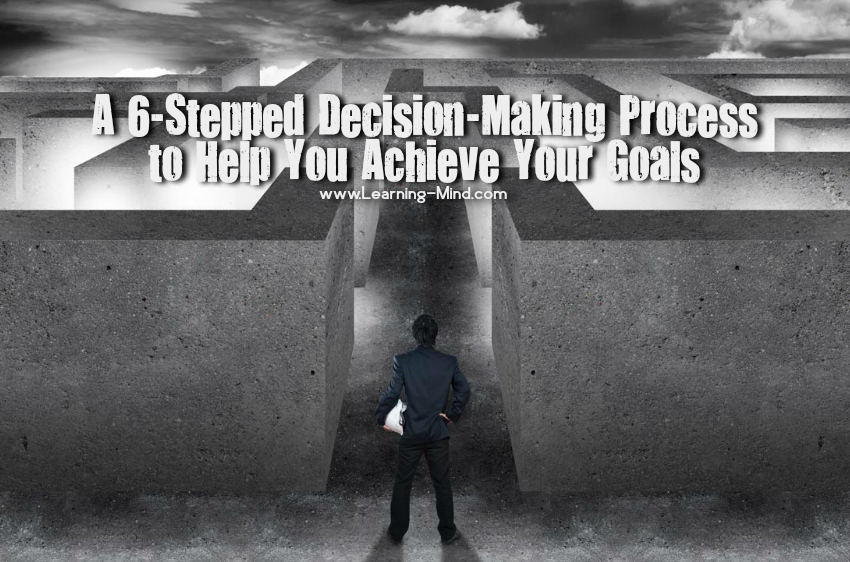 A 6-Stepped Decision-Making Process to Help You Achieve Your Goals