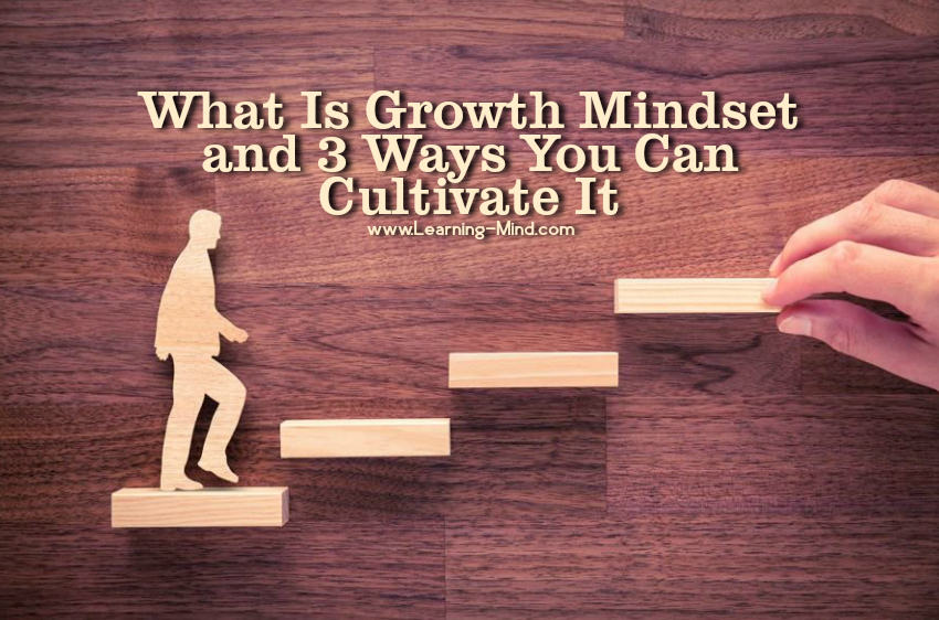 What Is Growth Mindset and 3 Ways You Can Cultivate It, According to Science