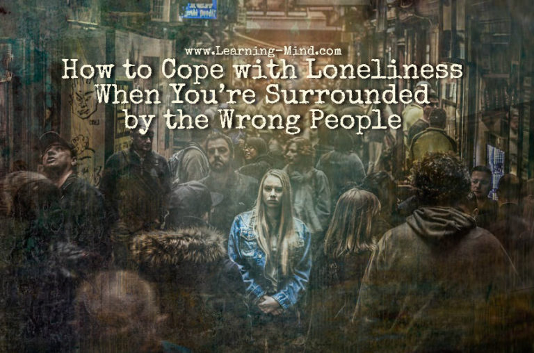 How to Cope with Loneliness When You're Surrounded by the Wrong People