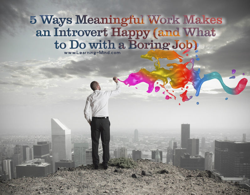 5 Ways Meaningful Work Makes an Introvert Happy (and What to Do with a Boring Job)