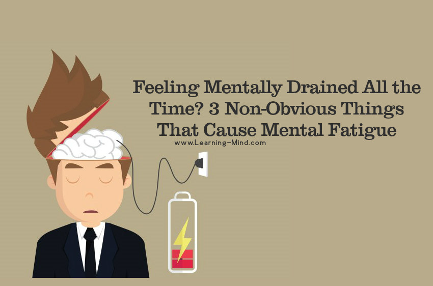 Feeling Mentally Drained? 3 Non-Obvious Things That Cause Mental Fatigue