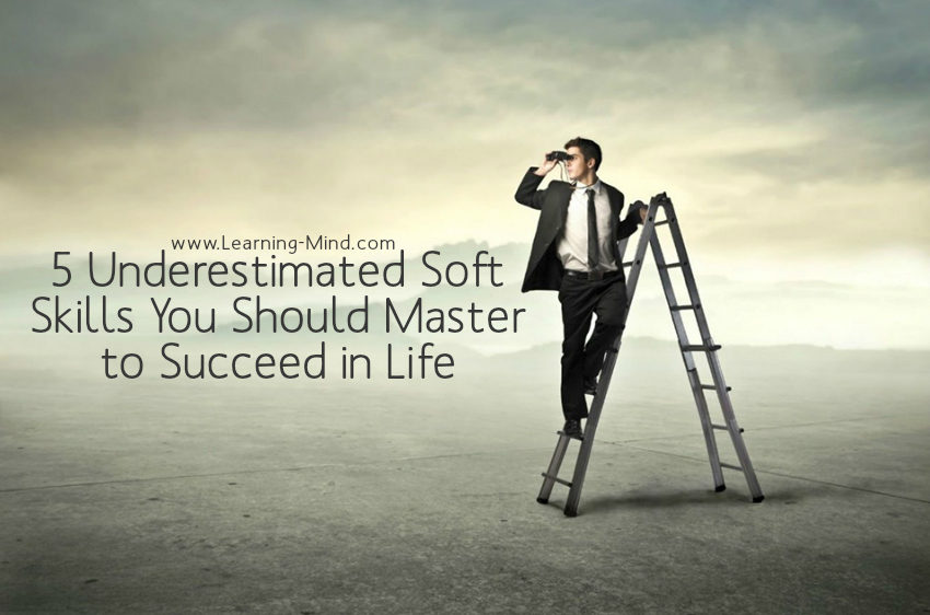 5 Underestimated Soft Skills You Should Master to Succeed in Life