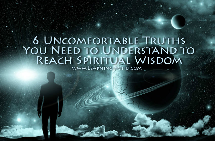 Spiritual Wisdom Comes with Understanding These 6 Uncomfortable Truths