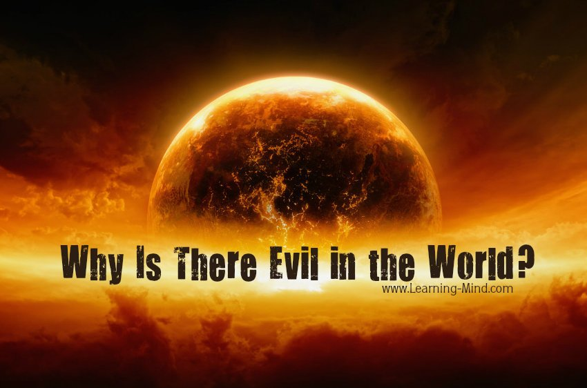 Why There Is Evil in the World Today and Why There Will Always Be