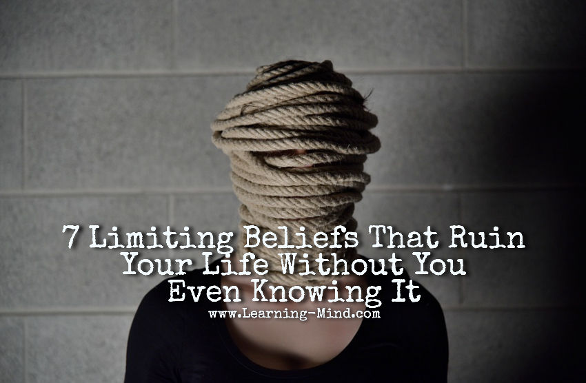 7 Limiting Beliefs That Ruin Your Life Without You Even Knowing It
